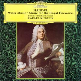 ラファエル・クーベリック - ヘンデル:水上の音楽、王宮の花火の音楽