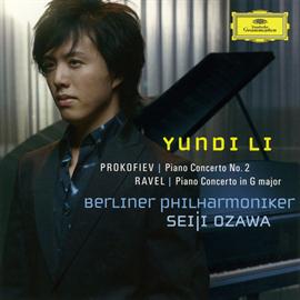 ユンディ・リ - ラヴェル:ピアノ協奏曲ト長調、プロコフィエフ:ピアノ協奏曲第2番