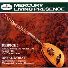アンタル・ドラティ - レスピーギ:リュートのための古代舞曲とアリア、ローマの松
