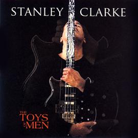 スタンリー・クラーク - ザ・トイズ・オブ・メン