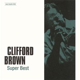 クリフォード・ブラウン - ジャズの巨人たち~スーパー・ベスト