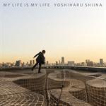 椎名慶治 - MY LIFE IS MY LIFE