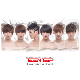 TEENTOP - Come Into The World