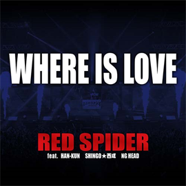 RED SPIDER feat. HAN-KUN, SHINGO★西成, NG HEAD - WHERE IS LOVE