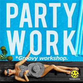 *Groovy workshop. - Party Work (グルーヴィーワークショップ MIX)
