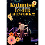 kainatsu LIVE TOUR 2013 ~ It's OUR LiFEWORK!!! ~