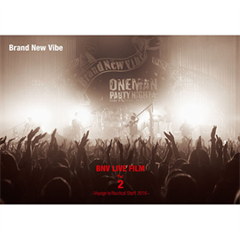 Brand New Vibe - BNV LIVE FILM Vol.2 ~Voyage to Nautical Star!! 2016~