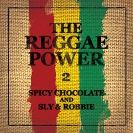 SPICY CHOCOLATE - THE REGGAE POWER 2
