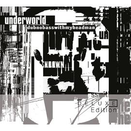 アンダーワールド - ダブノーベースウィズマイヘッドマン<デラックス・エディション>