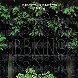 B.B.キング - トゥ・ノウ・ユー・イズ・トゥ・ラヴ・ユー