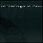 ヴェルヴェット・アンダーグラウンド - ホワイト・ライト/ホワイト・ヒート