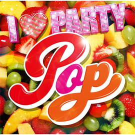 V.A. - I LOVE PARTY POP