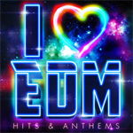 I LOVE EDM - Hits & Anthems -