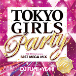 TOKYO GIRLS PARTY - TGC 10th Anniversary BEST MEGA MIX - mixed by DJ FUMI★YEAH!
