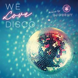 ヴァリアス・アーティスト - We Love Disco mixed by DJ OSSHY