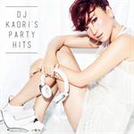 ヴァリアス・アーティスト - DJ KAORI'S PARTY HITS