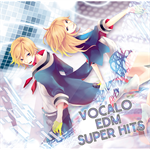 Various Artists - VOCALO EDM SUPER HITS