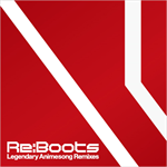 ヴァリアス・アーティスト - Re:animation Presents Re:BOOTS Legendary Animesong Remixes