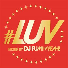 ヴァリアス・アーティスト - #LUV mixed by DJ FUMI★YEAH!