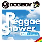 DJ DOGBOY - DJ DOGBOYプレゼンツ...レゲエ・シャワー R&B クラシックス