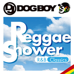 DJ DOGBOYプレゼンツ...レゲエ・シャワー R&B クラシックス