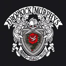 ドロップキック・マーフィーズ - サイン・アンド・シールド・イン・ブラッド~勝利への約束