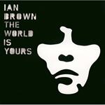 イアン・ブラウン - ザ・ワールド・イズ・ユアーズ