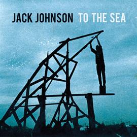 ジャック・ジョンソン - トゥ・ザ・シー