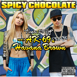 SPICY CHOCOLATE - Turn It Up feat. AK-69 & Havana Brown