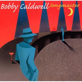 ボビー・コールドウェル - SAY MY NAME~ソングマスター