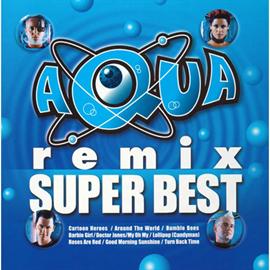 AQUA - リミックス・スーパーベスト