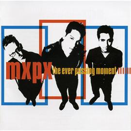 MXPX - エヴァー・パッシング・モーメント