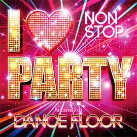 V.A. - I LOVE PARTY - WELCOME 2 DA DANCE FLOOR -