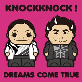 DREAMS COME TRUE - KNOCKKNOCK!