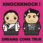 DREAMS COME TRUE - KNOCKKNOCK!