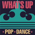 What's Up -POP★DANCE-
