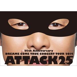 DREAMS COME TRUE - 25th Anniversary DREAMS COME TRUE CONCERT TOUR 2014 - ATTACK25 -