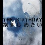 The Birthday - 抱きしめたい