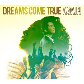 DREAMS COME TRUE - AGAIN