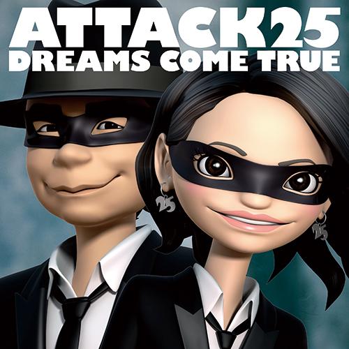 ATTACK25 [初回限定盤][CD] - DREAMS COME TRUE - UNIVERSAL MUSIC JAPAN