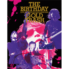 "The Birthday - LIVE AT NIPPON BUDOKAN 2015""GOLD TRASH"""