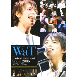 "WaT - WaT Entertainment Show 2006 ACT""do""LIVE Vol.4"