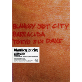 BLANKEY JET CITY - BARRACUDA~TOKYO SIX DAYS