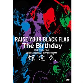 The Birthday - RAISE YOUR BLACK FLAG The Birthday TOUR VISION FINAL 2012.DEC.19 LIVE AT NIPPON BUDOKAN