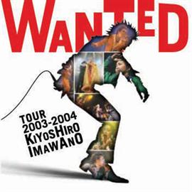 忌野清志郎 - WANTED TOUR 2003-2004 KIYOSHIRO IMAWANO