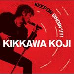 吉川晃司 - KEEP ON SINGIN'!!!!! ~日本一心~