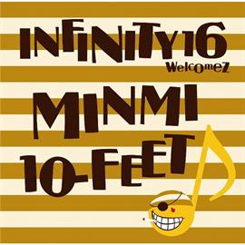 INFINITY 16 welcomez MINMI,10-FEET - 真夏のオリオン