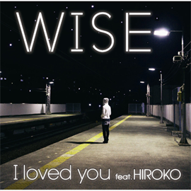 WISE - I loved you feat. HIROKO