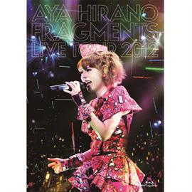 平野 綾 - AYA HIRANO FRAGMENTS LIVE TOUR 2012