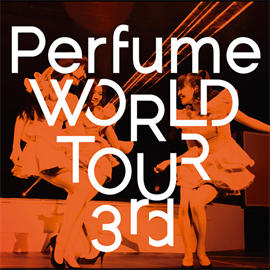 Perfume - Perfume WORLD TOUR 3rd